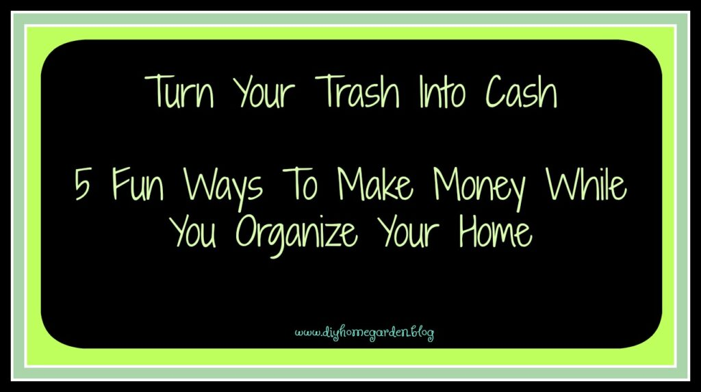 How To Guide: Turn Trash Into Cash As You Organize Your Home