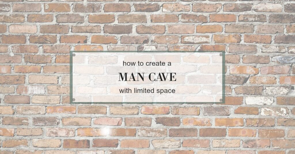 How to Create A Man-Cavewith Limited Space