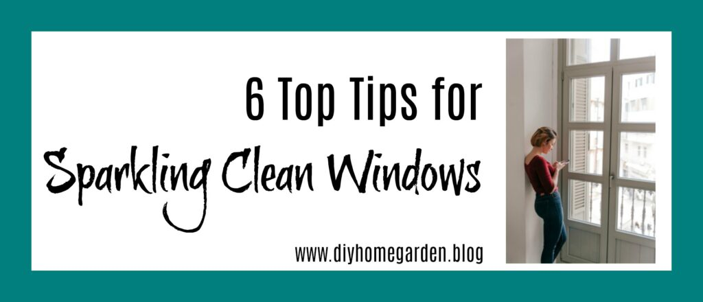 Top 6 Tips for Sparkling Clean Windows