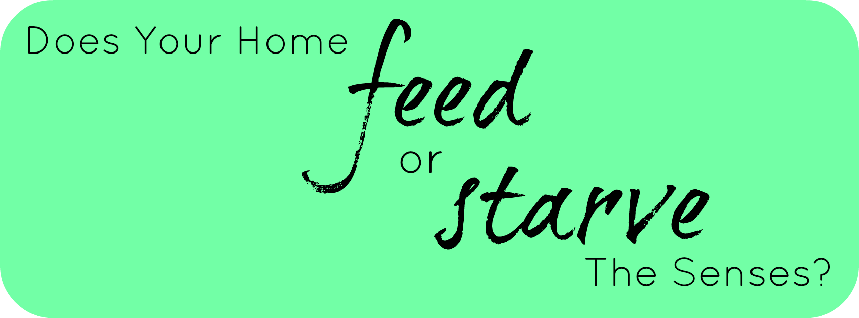 Does Your Home Feed or Starve the Senses?