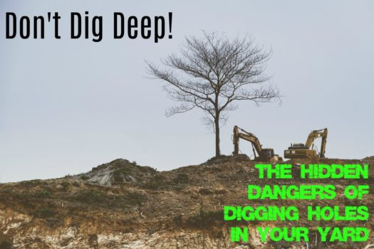 Don't Dig Deep: Dangers Of Digging Holes in Your Yard