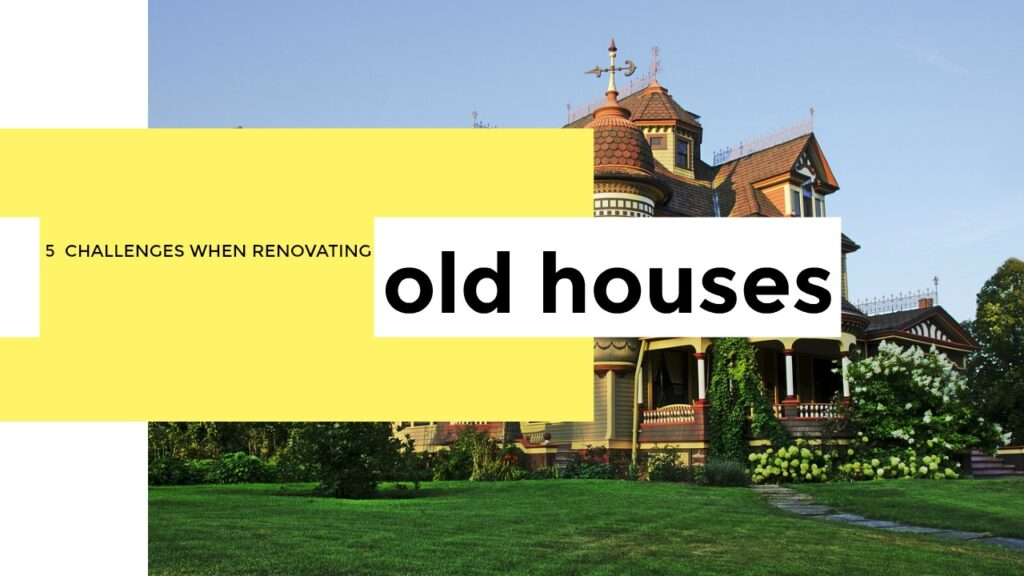 5 Challenges When Renovating Old Houses
