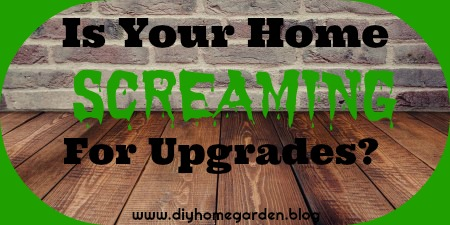 Is Your Home Screaming for Upgrades?