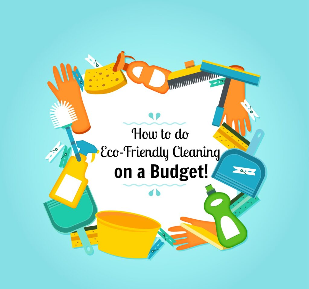 Eco-Friendly Cleaning- How To Do It On A Budget