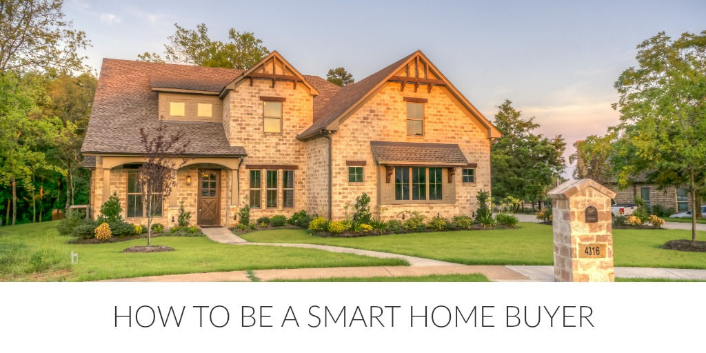 How to Be a Smart Home Buyer