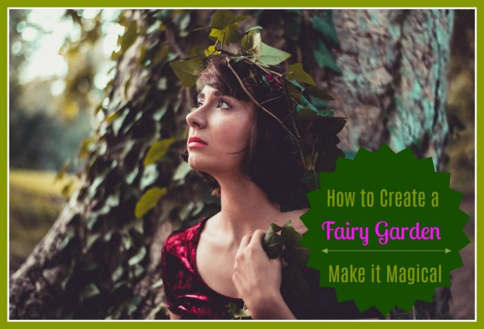 How to Create a Fairy Garden: Make it magical!