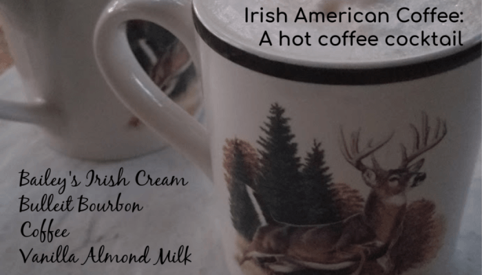 Irish American Coffee: A hot coffee cocktail