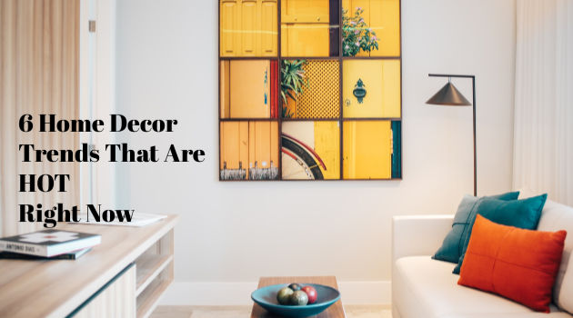 6 Home Decor Trends That Are Hot Right Now