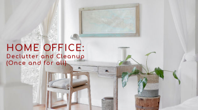 Home Office: Declutter and Cleanup (Once and for all!)
