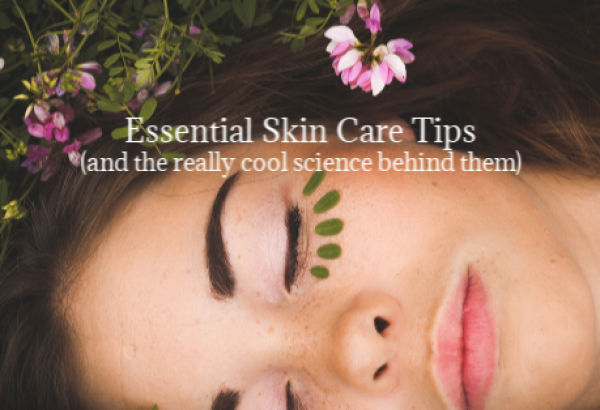 Essential Skin Care Tips (and the really cool science behind them)