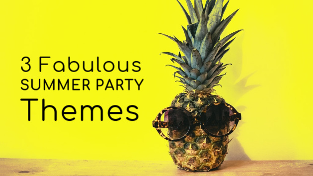 3 Fabulous Summer Party Themes