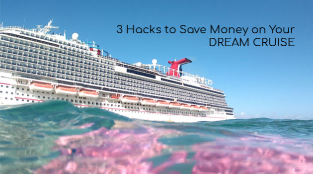 3 Hacks to Save Money on Your Dream Cruise