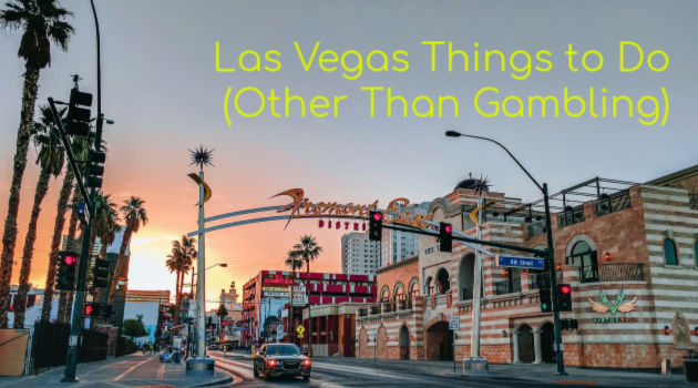 Las Vegas Things To Do (Other Than Gambling)