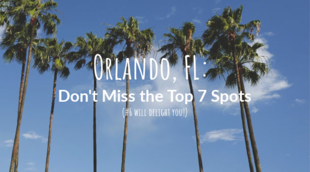 Orlando Florida: Don't Miss the Top 7 Spots
