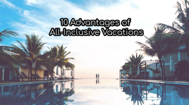 Top 10 Advantages of All-Inclusive Vacations