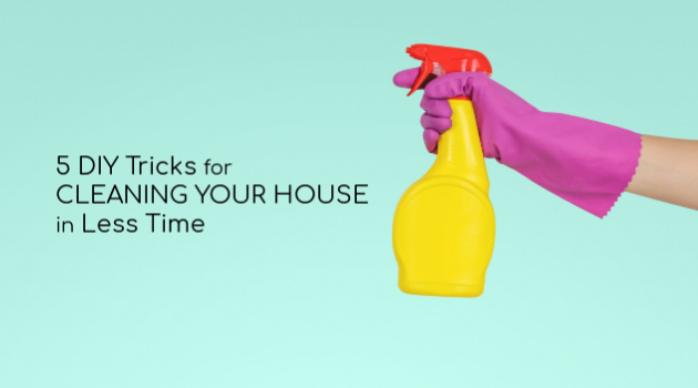 5 DIY Tricks for Cleaning Your House In Less Time
