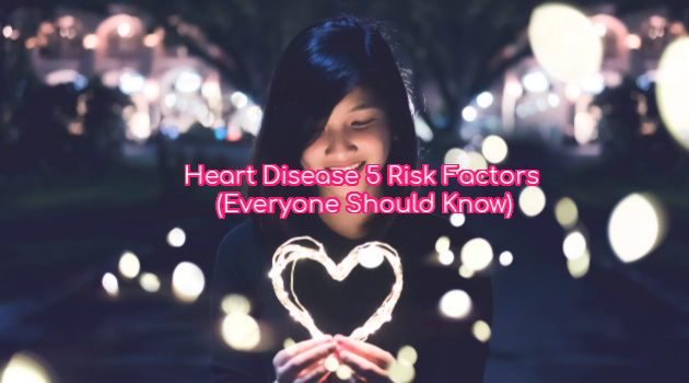 Heart Disease 5 Risk Factors Everyone Should Know