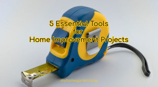 5 Essential Tools for Home Improvement Projects