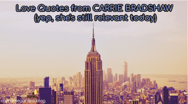 15 Love Quotes from Carrie Bradshaw (she's still relevant today)