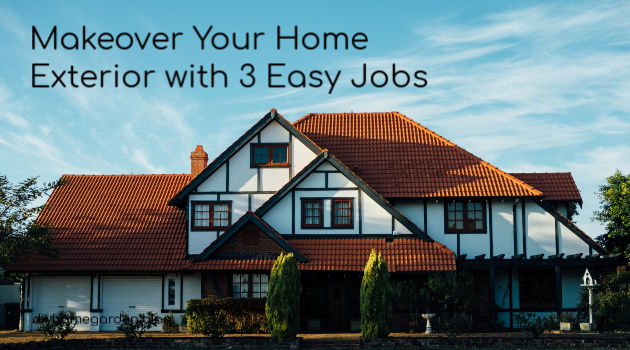 Makeover Your Home Exterior with 3 Easy Jobs