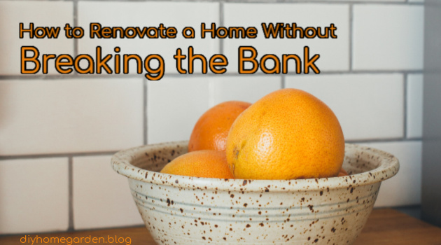 How to Renovate a Home Without Breaking the Bank