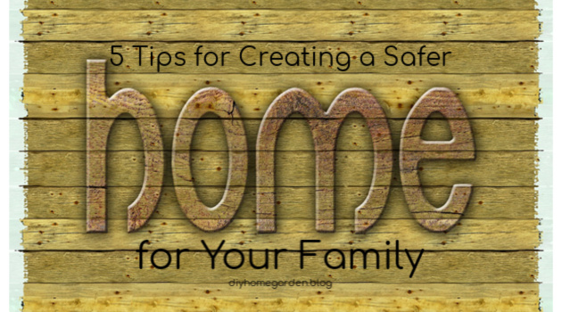 5 Tips for Creating a Safer Home for Your Family