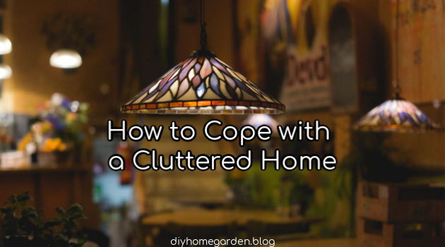 How to Cope with a Cluttered Home