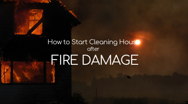 How to Start Cleaning House After Fire Damage