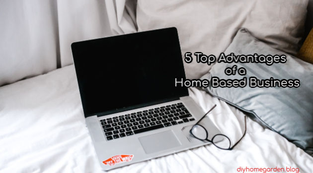 5 Top Advantages of a Home Based Business