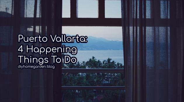 Puerto Vallarta: 4 Happening Things To Do
