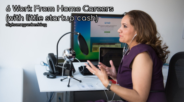 6 Work From Home Careers (with little startup cash)