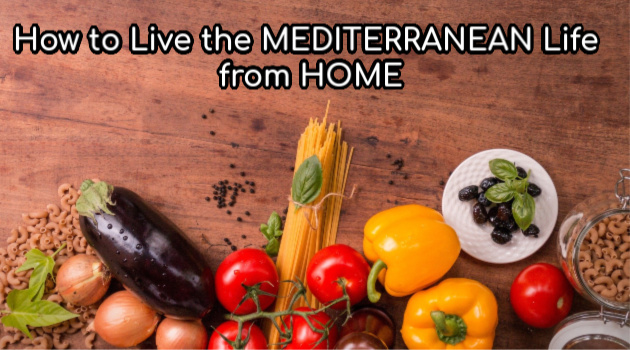 How to Live the Mediterranean Life from Home