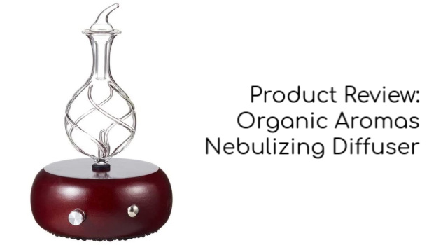 Product Review: Organic Aromas Nebulizing Diffuser