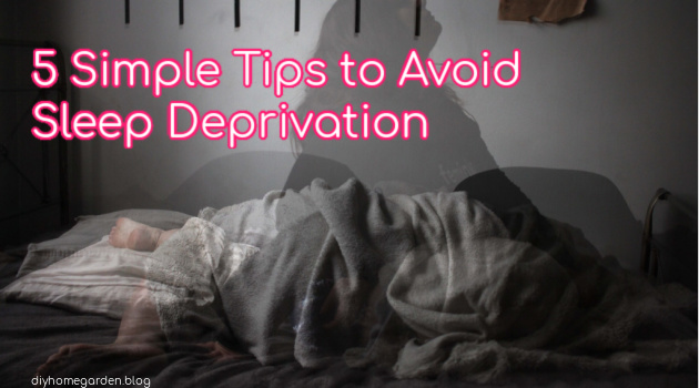 5 Simple Tips to Avoid Sleep Deprivation