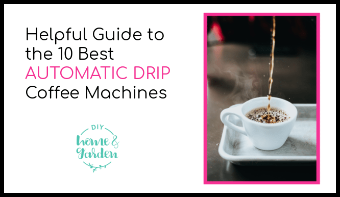 Helpful Guide to the 10 Best Automatic Drip Coffee Machines