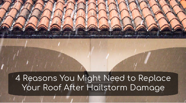 4 Reasons You Might Need to Replace Your Roof After Hailstorm Damage