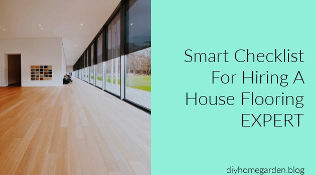 Smart Checklist For Hiring A House Flooring Expert