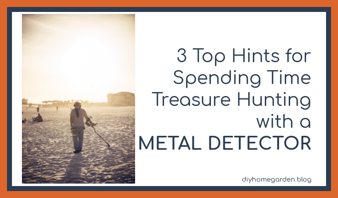 3 Top Hints for Spending Time Treasure Hunting With a Metal Detector