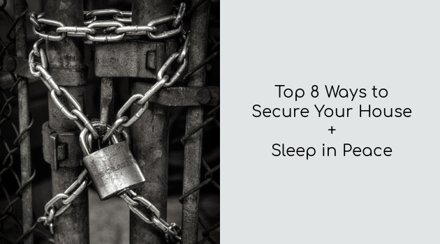 Top 8 Ways to Secure Your House and Sleep in Peace