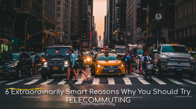 6 Extraordinarily Smart Reasons Why You Should Try Telecommuting