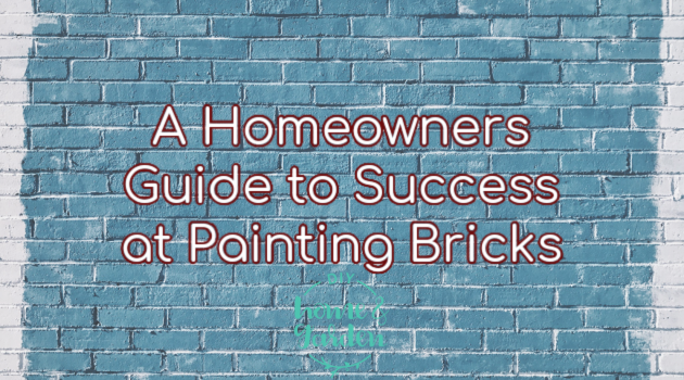A Homeowner's Comprehensive Guide to Success at Painting Bricks
