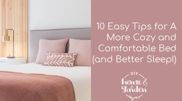 10 Easy Tips for A More Cozy and Comfortable Bed (and Better Sleep!)