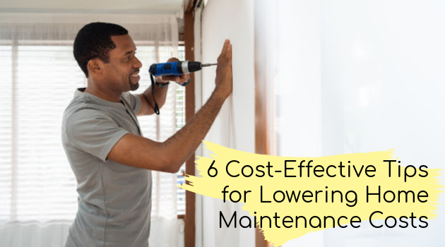 6 Cost-Effective Tips for Lowering Home Maintenance Costs