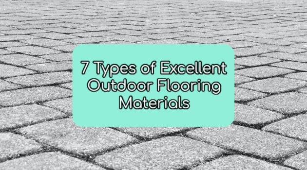7 Types of Excellent Outdoor Flooring Materials