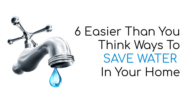6 Easier Than You Think Ways To Save Water In Your Home