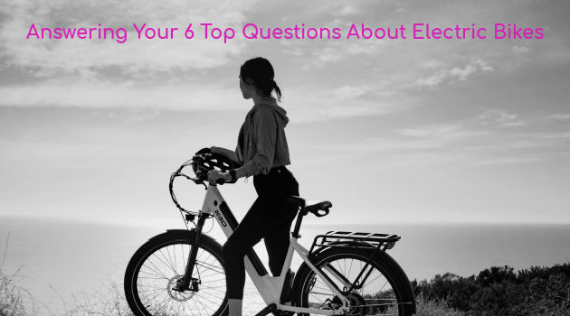Answering Your 6 Top Questions About Electric Bikes