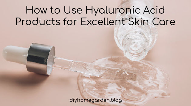 How to Use Hyaluronic Acid Products for Excellent Skin Care