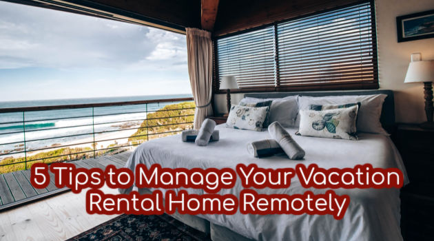 5 Tips to Manage Your Vacation Rental Home Remotely
