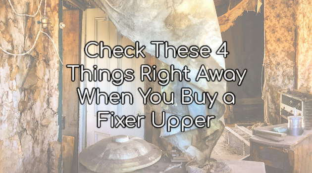 Check These 4 Things Right Away When You Buy a Fixer Upper